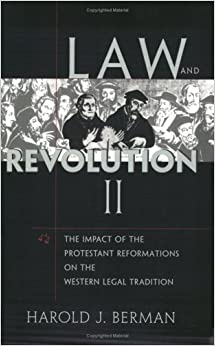 Law and Revolution: v. 2: The Impact of the Protestant Reformation in the Western Legal Tradition by Berman, Harold J (2006)