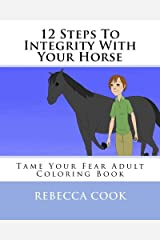12 Steps To Integrity With Your Horse: Tame Your Fear Adult Coloring Book Paperback
