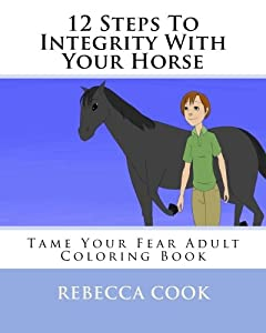 12 Steps To Integrity With Your Horse: Tame Your Fear Adult Coloring Book