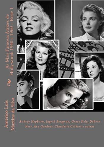 As Mais Famosas Atrizes de Hollywood: 1940 a 1960 - Parte 1: Audrey Hepburn, Ingrid Bergman, Grace Kely, Debora Kerr, Ava Gardner, Claudette Colbert e outras
