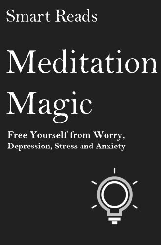 Meditation Magic: Free Yourself from Worry, Depression, Stress and Anxiety PDF