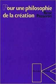 Pour une philosophie de la creation par René Passeron