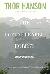 The Impenetrable Forest: Gorilla Years in Uganda
