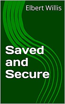 Saved and Secure by [Willis, Elbert]