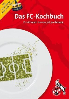 Das FC-Kochbuch: Et hät noch immer jot jeschmeck