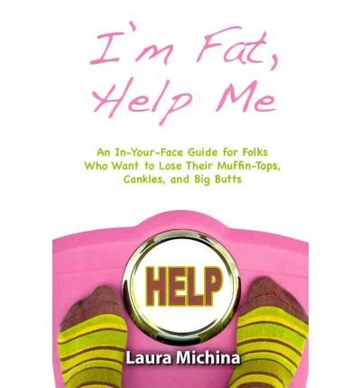 [ I'm Fat, Help Me: An In-Your-Face Guide for Folks Who Want to Lose Their Muffin-Tops, Cankles, and Big Butts by Michina, Laura ( Author ) Dec-2011 Paperback - Muffin Mr Top