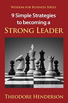 9 Simple Strategies to Becoming A Strong Leader by [Henderson, Theodore]