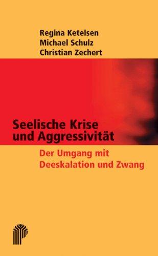 Seelische Krise und Aggressivität: Der professionelle Umgang mit Deeskalation und Zwang