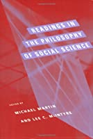Readings in the Philosophy of Social Science (A Bradford Book)