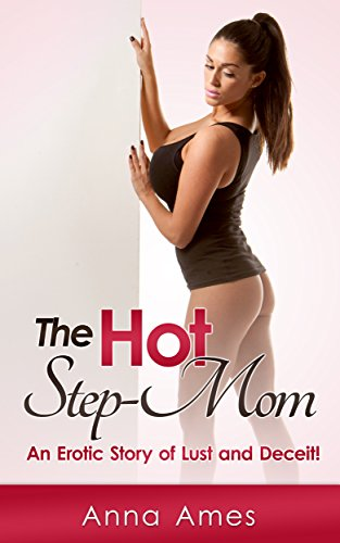 The Hot Step Mom An Erotic Story Of Lust And Deceit By