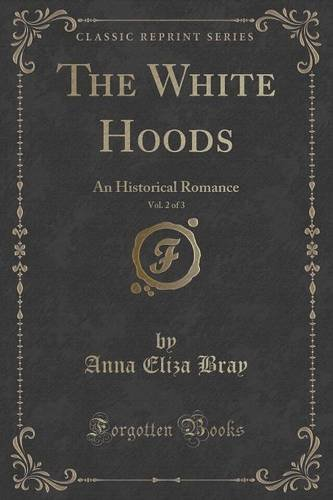 The White Hoods, Vol. 2 of 3: An Historical Romance (Classic Reprint)