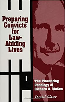 Book Preparing Convicts for Law-Abiding Lives: The Pioneering Penology of Richard A. McGee (Suny Series in New Directions in Crime and Justice Studies) ... New Directions in Crime & Justice Studies)