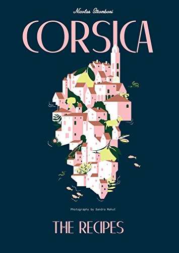 Corsica: Recipes and Stories from a Mediterranean Island by Nicolas Stromboni
