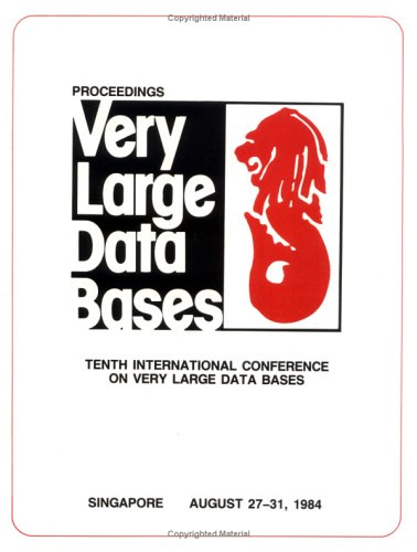 Proceedings 1984 Vldb Conference  Singapore  10th International Conference On Very Large Data Bases  Vldb 84