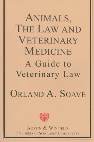 Animals, the Law and Veterinary Medicine: A Guide to Veterinary - As Orland