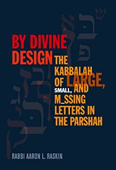 By Divine Design: The Kabbalah of Large, Small, and Missing Letters in the Parshah by [Raskin, Rabbi Aaron L.]