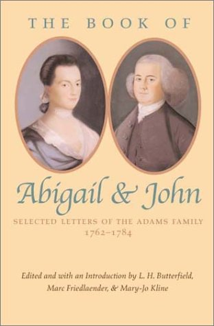 The Book of Abigail & John: Selected Letters of the Adams Family 1762-1784