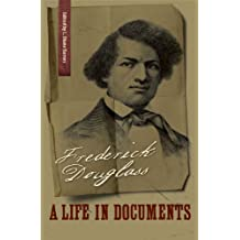 Frederick Douglass: A Life in Documents (A Nation Divided: Studies in the Civil War Era)