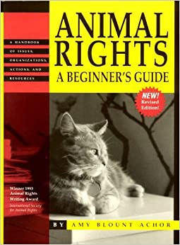 Animal Rights - A Beginner's Guide: A Handbook of Issues, Organizations, Actions & Resources