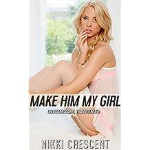 MAKE HIM MY GIRL: Crossdressing, Transgender