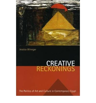 [(Creative Reckonings: The Politics of Art and Culture in Contemporary Egypt )] [Author: Jessica Winegar] [Nov-2006]