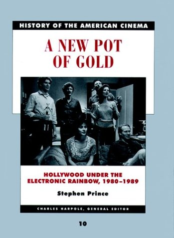A New Pot of Gold: Hollywood Under the Electric Rainbow, 1980-1989 (History of the American Cinema)
