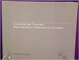 Complicity and Conviction: Steps Toward an Architecture of Convention by Hubbard William (1982-06-17)