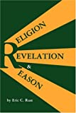 Religion, Revelation and Reason, Eric C. Rust, 0865540586