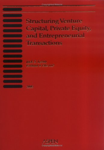 Structuring Venture Capital  Private Equity  And Entrepreneurial Transactions