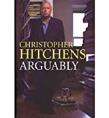 [ ARGUABLY SELECTED PROSE BY HITCHENS, CHRISTOPHER](AUTHOR)HARDBACK