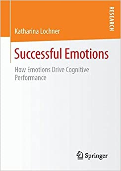 Successful Emotions: How Emotions Drive Cognitive Performance