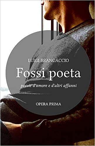 Fossi poeta: poesie damore e daltri affanni ◇ 200 pagine ...