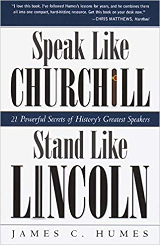 Speak Like Churchill, Stand Like Lincoln: 21 Powerful Secrets of History's  Greatest Speakers: Humes, James C.: 0086874563513: Amazon.com: Books