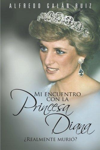 Mi Encuentro Con La Princesa Diana: Realmente Murio (Spanish Edition) [Alfredo Galan Ruiz] (Tapa Blanda)