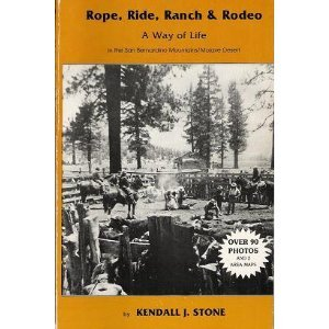 Rope, ride, ranch & rodeo: A way of life in the San Bernardino Mountains/Mojave Desert : a saga of ranching, riding, roping, and rodeo : not a job, a ... but a way of life : a series of short stories