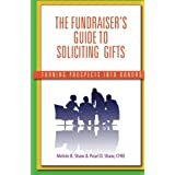 The Fundraiser's Guide to Soliciting Gifts: Turning Prospects into Donors