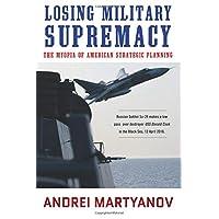 Losing Military Supremacy: The Myopia of American Strategic Planning