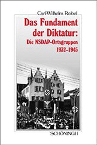 Das Fundament der Diktatur: Die NSDAP-Ortsgruppen 1932-1945 (Sammlung Schöningh zur Geschichte und Gegenwart)