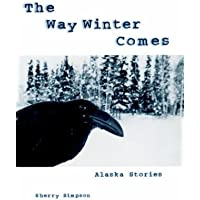 The Way Winter Comes: Alaska Stories