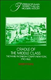 Cradle of the Middle Class: The Family in Oneida County, New York, 1790-1865
