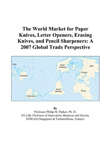 The World Market for Paper Knives, Letter Openers, Erasing Knives, and Pencil Sharpeners: A 2007 Global Trade Perspective