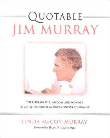 Quotable Jim Murray: The Literary Wit, Wisdom, and Wonder of a Distinguished American Sports Columnist (Potent Quotables)