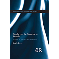Gender and the Genocide in Rwanda: Women as Rescuers and Perpetrators (Routledge Studies in Gender and Security) (English Edition)