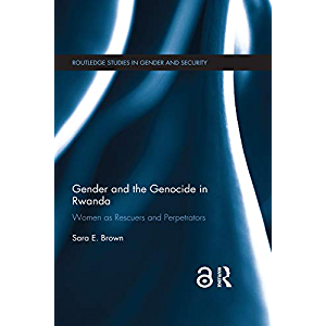 Gender and the Genocide in Rwanda: Women as Rescuers and Perpetrators (Routledge Studies in Gender and Security)