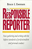 The Responsible Reporter, Evensen, Bruce J., 1885219067