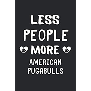 Less People More American Pugabulls: Lined Journal, 120 Pages, 6 x 9, Funny American Pugabull Gift Idea, Black Matte Finish (Less People More American Pugabulls Journal) 28