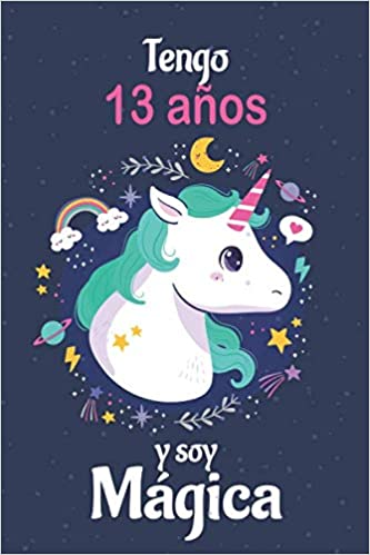 Tengo 13 Años Y Soy Hermosa: Cuaderno De Unicornio ...