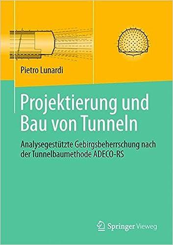 Projektierung und Bau von Tunneln: Analysegestützte Gebirgsbeherrschung nach der Tunnelbaumethode ADECO-RS