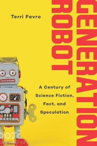 Generation Robot: A Century of Science Fiction, Fact, and (Robot Science Fiction)