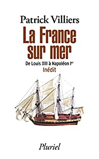 La France sur mer : De Louis XIII à Napoléon Ier par Patrick Villiers
